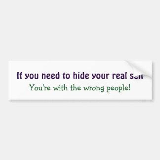 Hide your real Self Motivational Inspirational Bumper Sticker