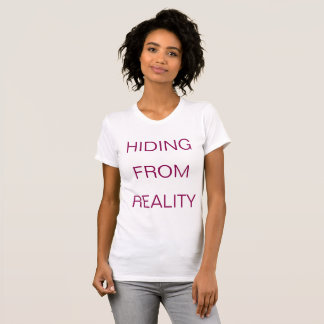 HIDING FROM REALITY Shirt