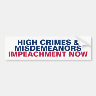 High Crimes and Misdemeanor Impeachment Now Resist Bumper Sticker