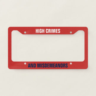 High Crimes and Misdemeanors Impeachment Licence Plate Frame