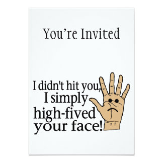 High Fived Your Face 13 Cm X 18 Cm Invitation Card