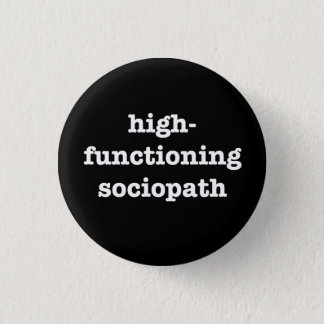 """HIGH-FUNCTIONING SOCIOPATH"" 1.25-inch 3 Cm Round Badge"