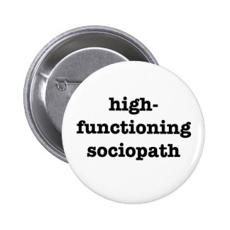 """HIGH-FUNCTIONING SOCIOPATH"" 2.25-inch 6 Cm Round Badge"