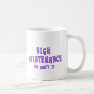 High Maintenance & worth it Coffee Mug