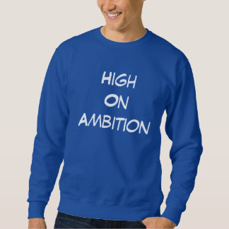 High On Ambition Mens Sweatshirt Jumpers