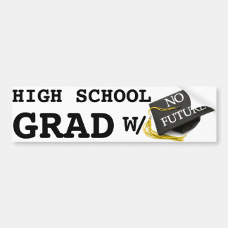 """High School Grad With No Future"" Bumper Sticker"