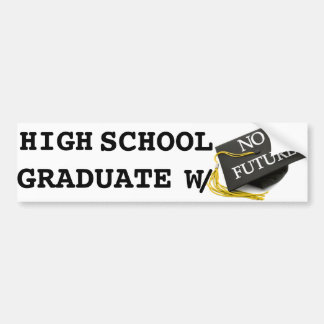 """High School Graduate w/ No Future"" Bumper Sticker"