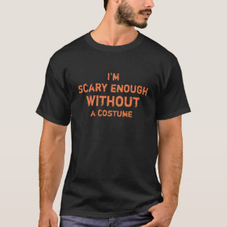 Hilarious Scary enough without a costume Halloween T-Shirt