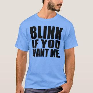 Hilarious Shirt: Blink If You Want Me T-Shirt