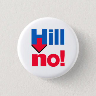 """HILL NO!"" 1.25-inch 3 Cm Round Badge"
