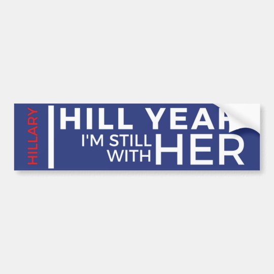 Hill Yeah I'm Still With Her Bumper Sticker