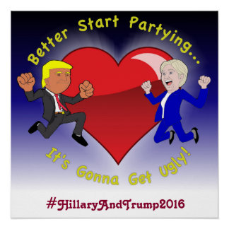 Hillary and Trump Better Start Partying Poster