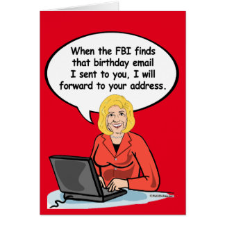 Hillary Birthday Email Card - When the FBI finds m