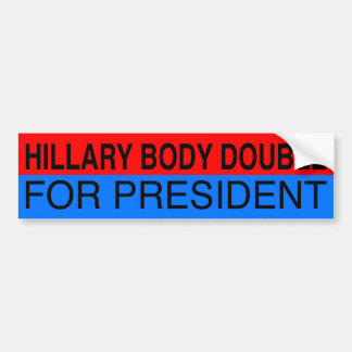 """HILLARY BODY DOUBLE FOR PRESIDENT"" BUMPER STICKER"