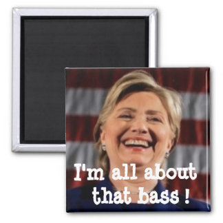 HILLARY CLINTON ALL ABOUT THAT BASS Square Magnet
