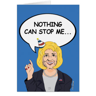 Hillary Clinton Birthday Card - Nothing can stop m