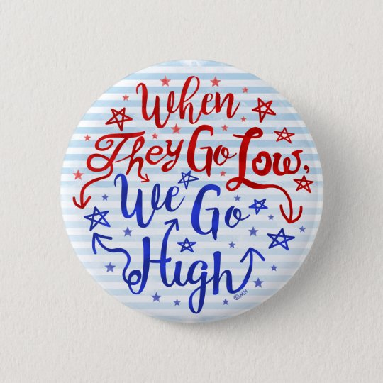 Hillary Clinton Election They Go Low We Go High 6 Cm Round Badge