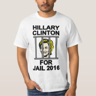 Hillary Clinton for Jail 2016 T-Shirt