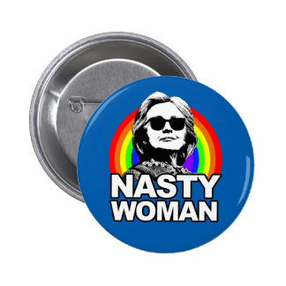 Hillary Clinton Nasty Woman Button
