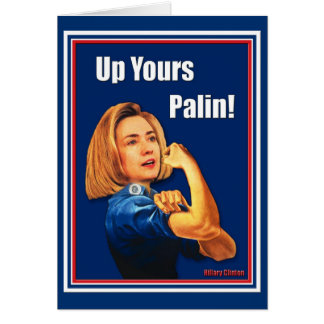 Hillary Clinton Rosie the Riveter Up Yours Palin Card