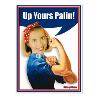 Hillary Clinton Rosie the Riveter Up Yours Palin Postcard