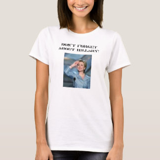hillary, Don't Forget About Hillary! T-Shirt