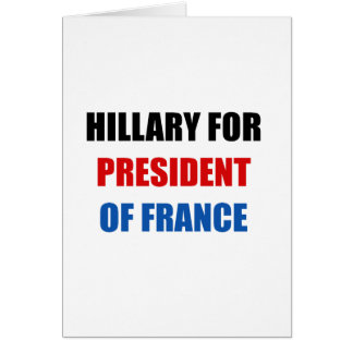 Hillary for president of France Greeting Card