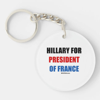Hillary for president of France Double-Sided Round Acrylic Key Ring
