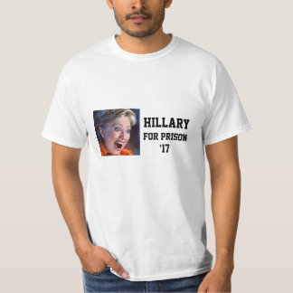 Hillary for Prison '17 T-Shirt