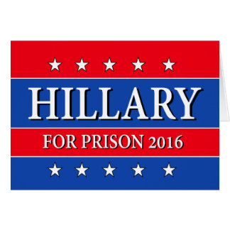 """""""HILLARY FOR PRISON 2016"""" CARD"""