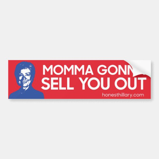 Hillary Gonna Sell You Out Bumper Sticker