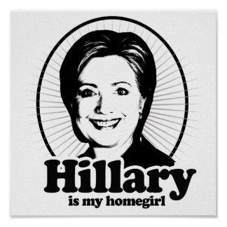HILLARY IS MY HOMEGIRL -.png Poster