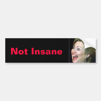 Hillary Not Insane Bumper Sticker