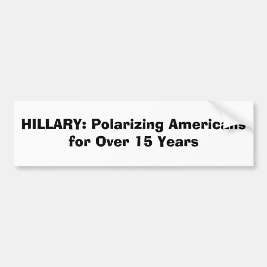 HILLARY: Polarising Americans for Over 15 Years Bumper Sticker