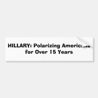 HILLARY: Polarizing Americans for Over 15 Years Bumper Sticker