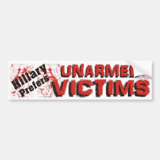 Hillary Prefers Unarmed Victims Bumper Sticker