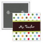 Hip Dots Teacher Name Tag Pinback Buttons