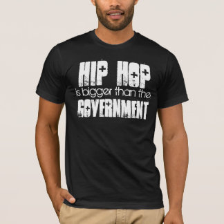 HIP HOP bigger than the Government BLK T-Shirt