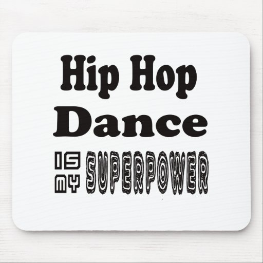 Hip Hop Dance Is My Superpower Mousepad