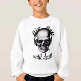 Hip Hop Until Death Sweatshirt