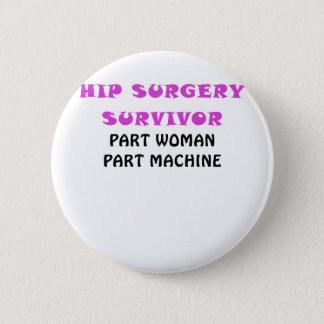 Hip Surgery Survivor Part Woman Part Machine 6 Cm Round Badge