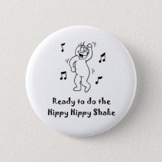 Hippy Hippy Shake 6 Cm Round Badge