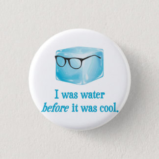 Hipster Ice Cube Was Water Before It Was Cool 3 Cm Round Badge