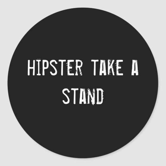 hipster take a stand classic round sticker