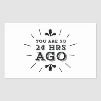 Hipster You Are So 24 Hours Ago Funny Rectangular Sticker