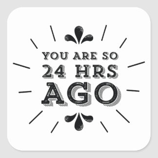 Hipster You Are So 24 Hours Ago Funny Square Sticker
