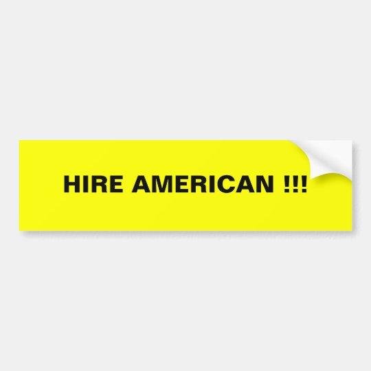 HIRE AMERICAN !!! BUMPER STICKER