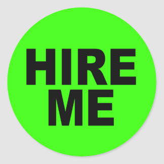 Hire Me! Bright Neon Unemployed Classic Round Sticker