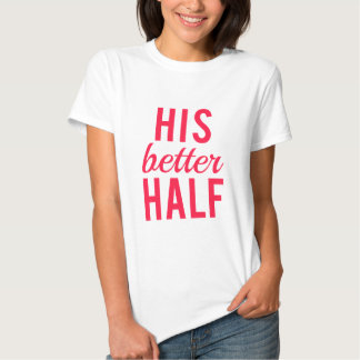His better half word art, text design tshirts