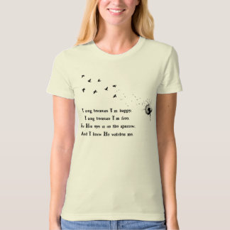 His eye is on the sparrow tshirts